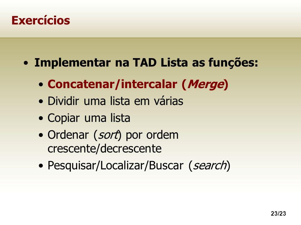 23/23 Exercícios Implementar na TAD Lista as funções: Concatenar/intercalar (Merge) Dividir uma lista em várias Copiar uma lista Ordenar (sort) por or