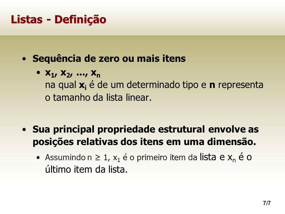 7/7 Listas - Definição Sequência de zero ou mais itens x 1, x 2,..., x n na qual x i é de um determinado tipo e n representa o tamanho da lista linear