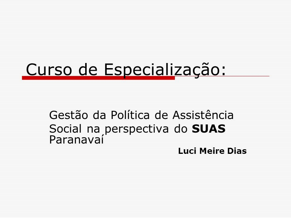 Curso de Especialização: Gestão da Política de Assistência Social na perspectiva do SUAS Paranavaí Luci Meire Dias