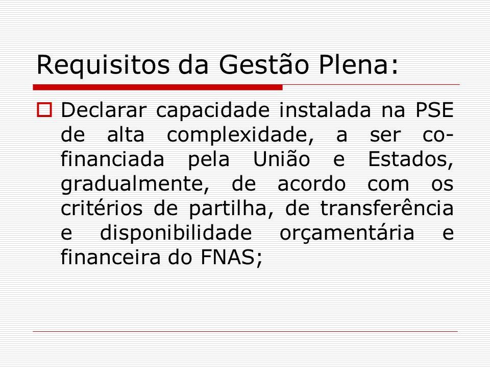 Requisitos da Gestão Plena: Declarar capacidade instalada na PSE de alta complexidade, a ser co- financiada pela União e Estados, gradualmente, de aco