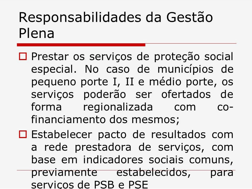 Responsabilidades da Gestão Plena Prestar os serviços de proteção social especial. No caso de municípios de pequeno porte I, II e médio porte, os serv