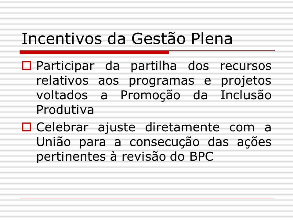 Incentivos da Gestão Plena Participar da partilha dos recursos relativos aos programas e projetos voltados a Promoção da Inclusão Produtiva Celebrar a