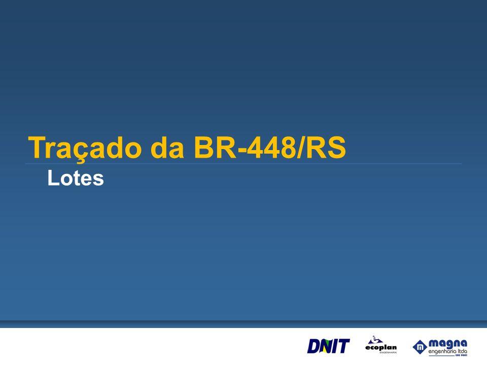 LOTE 01LOTE 02LOTE 03 Traçado da BR-448/RS