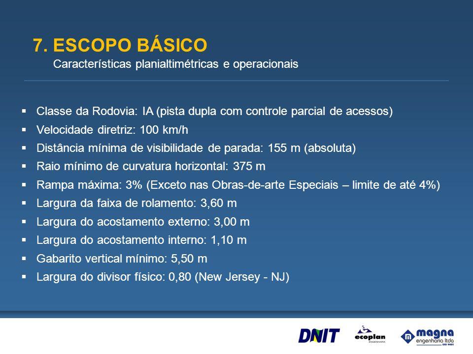 7. ESCOPO BÁSICO Características planialtimétricas e operacionais Classe da Rodovia: IA (pista dupla com controle parcial de acessos) Velocidade diret