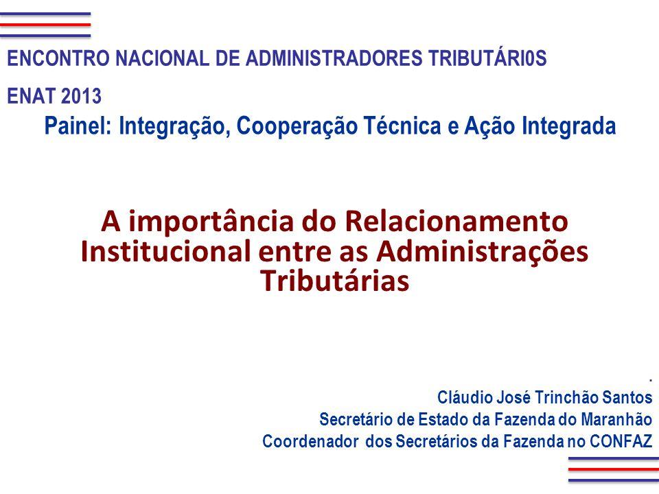 A importância do Relacionamento Institucional entre as Administrações Tributárias. Cláudio José Trinchão Santos Secretário de Estado da Fazenda do Mar