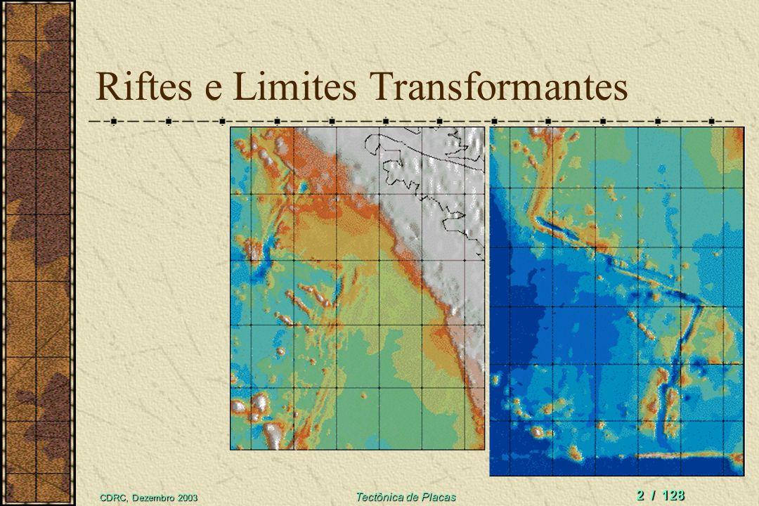 CDRC, Dezembro 2003 Tectônica de Placas 2 / 128 Riftes e Limites Transformantes
