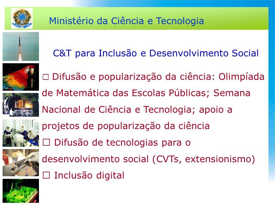 Ministério da Ciência e Tecnologia C&T para Inclusão e Desenvolvimento Social Difusão e popularização da ciência: Olimpíada de Matemática das Escolas
