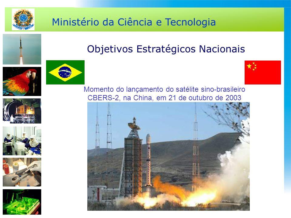 Ministério da Ciência e Tecnologia Momento do lançamento do satélite sino-brasileiro CBERS-2, na China, em 21 de outubro de 2003 Objetivos Estratégico