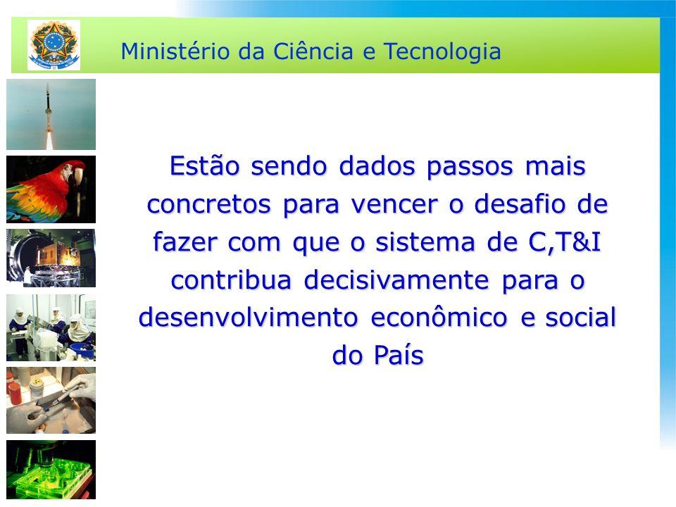 Ministério da Ciência e Tecnologia Estão sendo dados passos mais concretos para vencer o desafio de fazer com que o sistema de C,T&I contribua decisiv