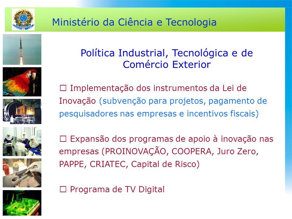 Ministério da Ciência e Tecnologia Política Industrial, Tecnológica e de Comércio Exterior Implementação dos instrumentos da Lei de Inovação (subvençã
