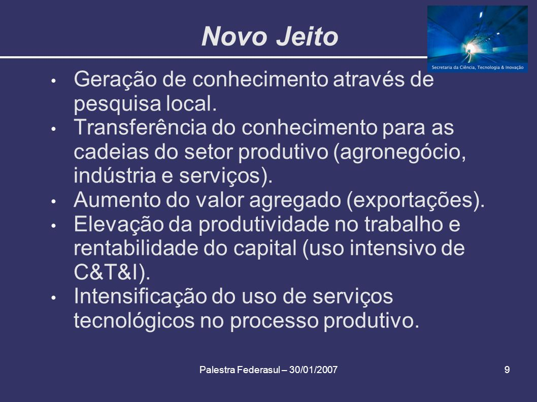 Palestra Federasul – 30/01/20079 Novo Jeito Geração de conhecimento através de pesquisa local. Transferência do conhecimento para as cadeias do setor