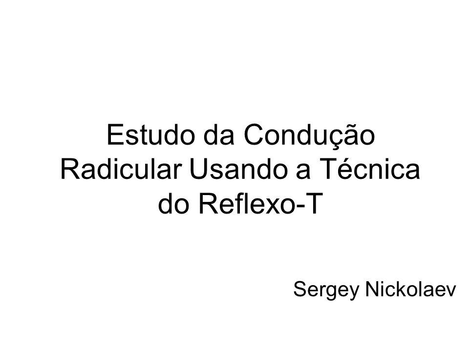 Estudo da Condução Radicular Usando a Técnica do Reflexo-T Sergey Nickolaev