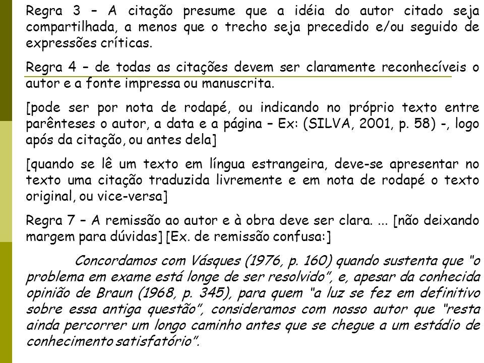 Regra 3 – A citação presume que a idéia do autor citado seja compartilhada, a menos que o trecho seja precedido e/ou seguido de expressões críticas. R