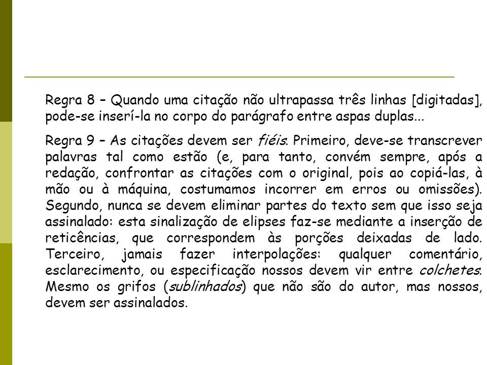 Regra 8 – Quando uma citação não ultrapassa três linhas [digitadas], pode-se inserí-la no corpo do parágrafo entre aspas duplas... Regra 9 – As citaçõ
