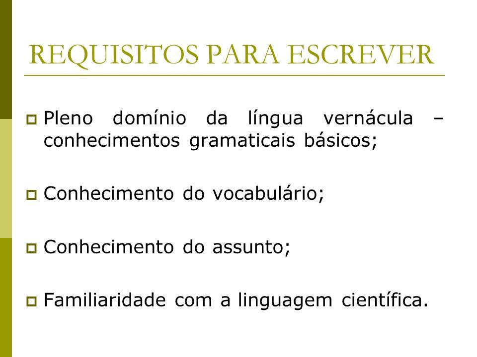REQUISITOS PARA ESCREVER Pleno domínio da língua vernácula – conhecimentos gramaticais básicos; Conhecimento do vocabulário; Conhecimento do assunto;