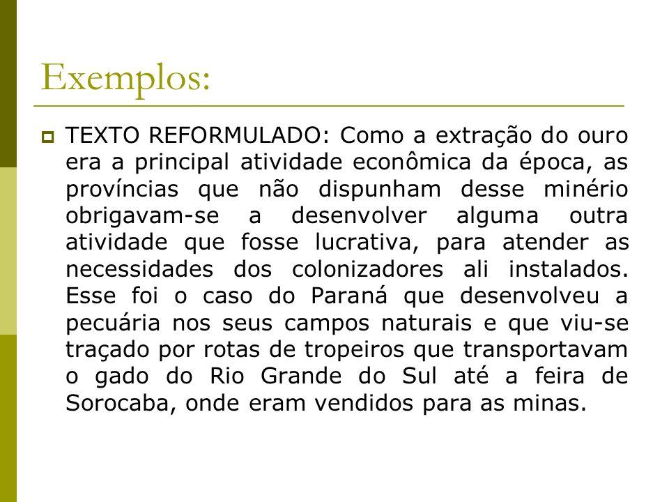 Exemplos: TEXTO REFORMULADO: Como a extração do ouro era a principal atividade econômica da época, as províncias que não dispunham desse minério obrig