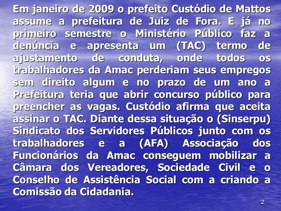 2 Em janeiro de 2009 o prefeito Custódio de Mattos assume a prefeitura de Juiz de Fora. E já no primeiro semestre o Ministério Público faz a denúncia