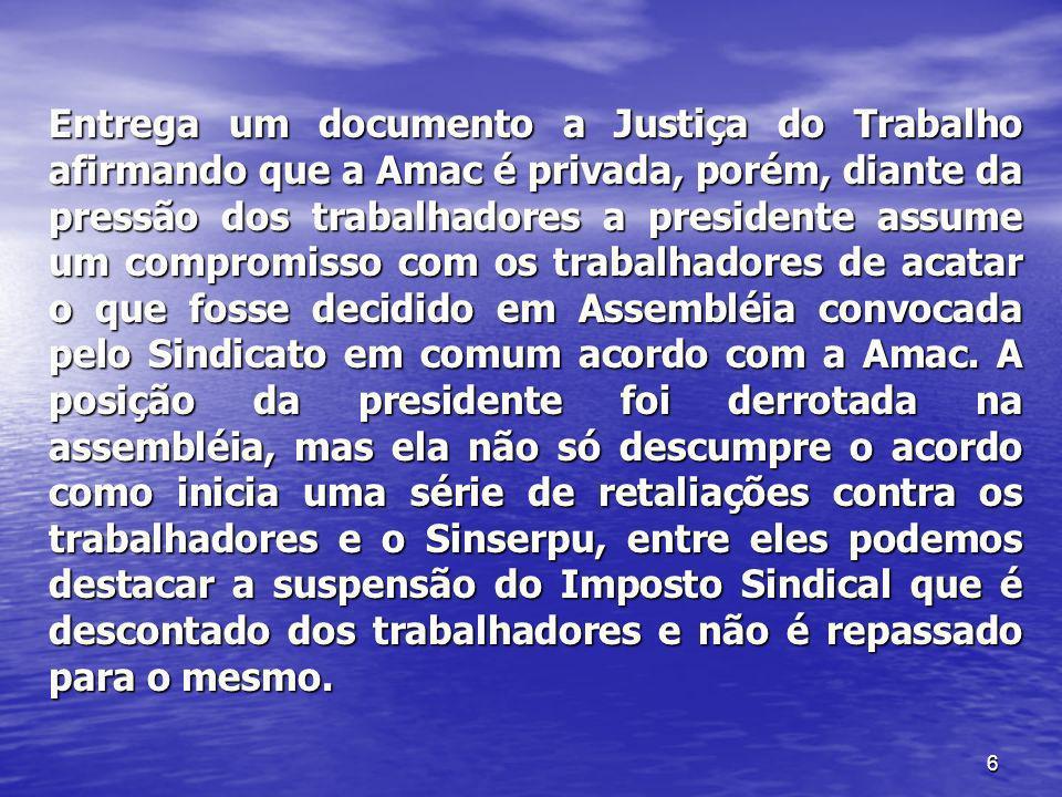 6 Entrega um documento a Justiça do Trabalho afirmando que a Amac é privada, porém, diante da pressão dos trabalhadores a presidente assume um comprom