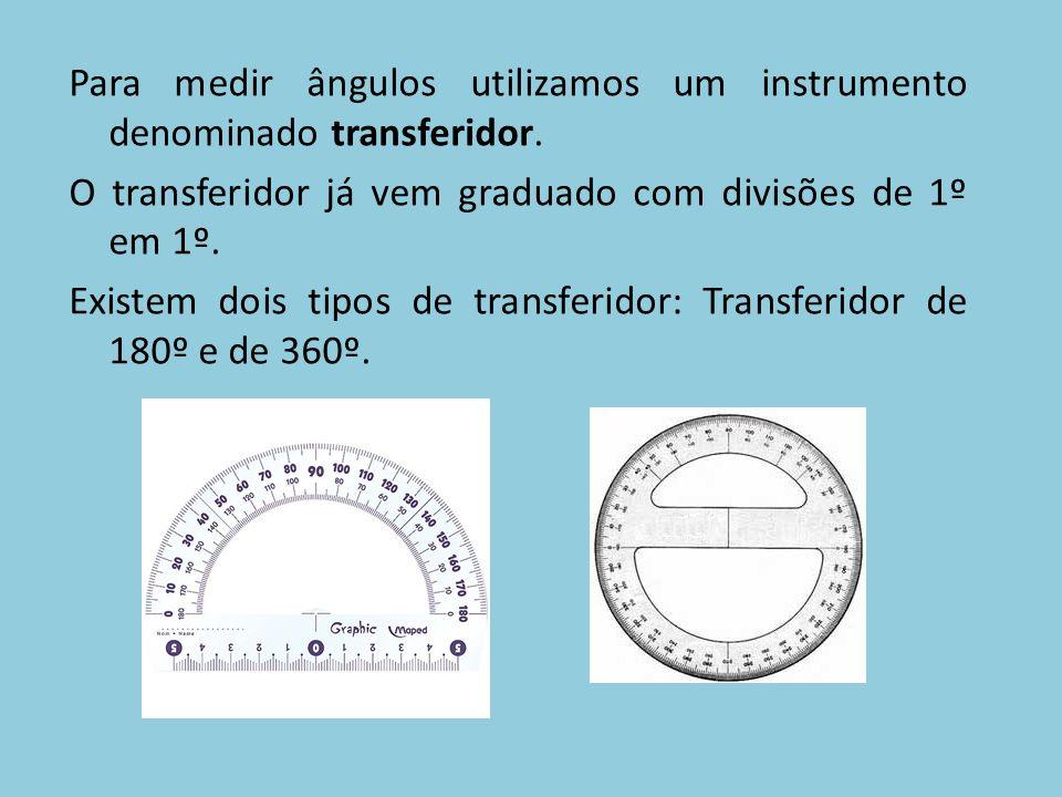 Para medir ângulos utilizamos um instrumento denominado transferidor. O transferidor já vem graduado com divisões de 1º em 1º. Existem dois tipos de t