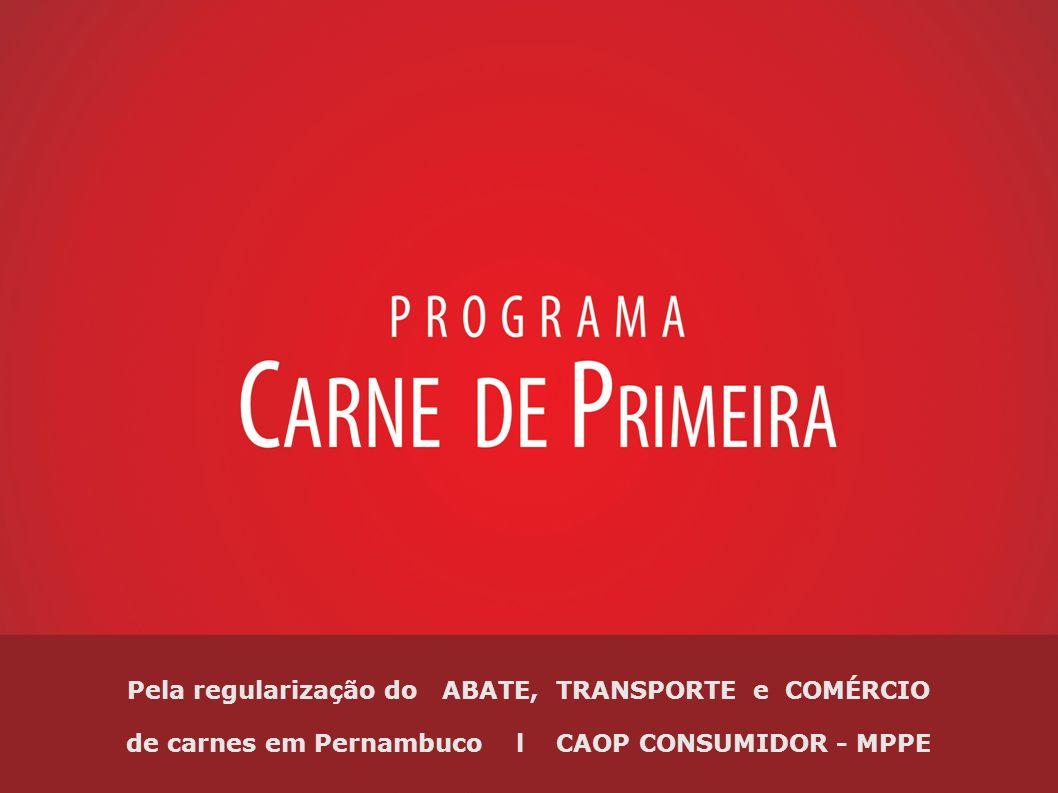 Pela regularização do ABATE, TRANSPORTE e COMÉRCIO de carnes em Pernambuco l CAOP CONSUMIDOR - MPPE