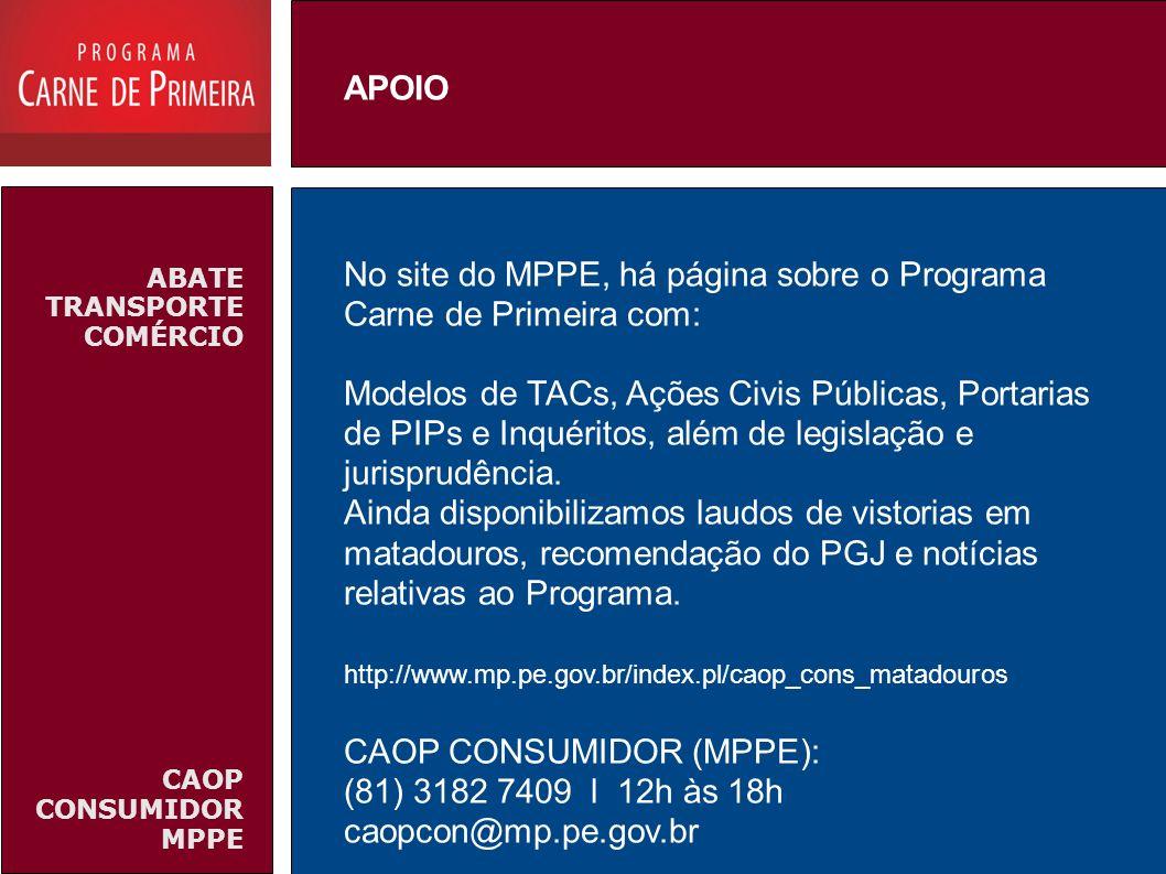 ABATE TRANSPORTE COMÉRCIO CAOP CONSUMIDOR MPPE No site do MPPE, há página sobre o Programa Carne de Primeira com: Modelos de TACs, Ações Civis Pública