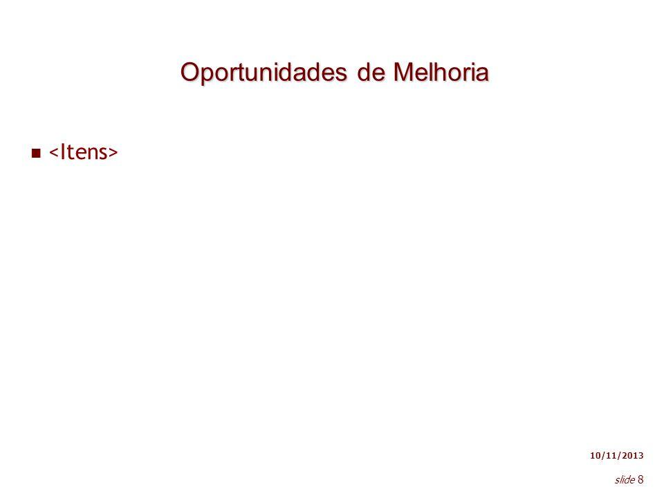 10/11/2013 slide 8 Oportunidades de Melhoria