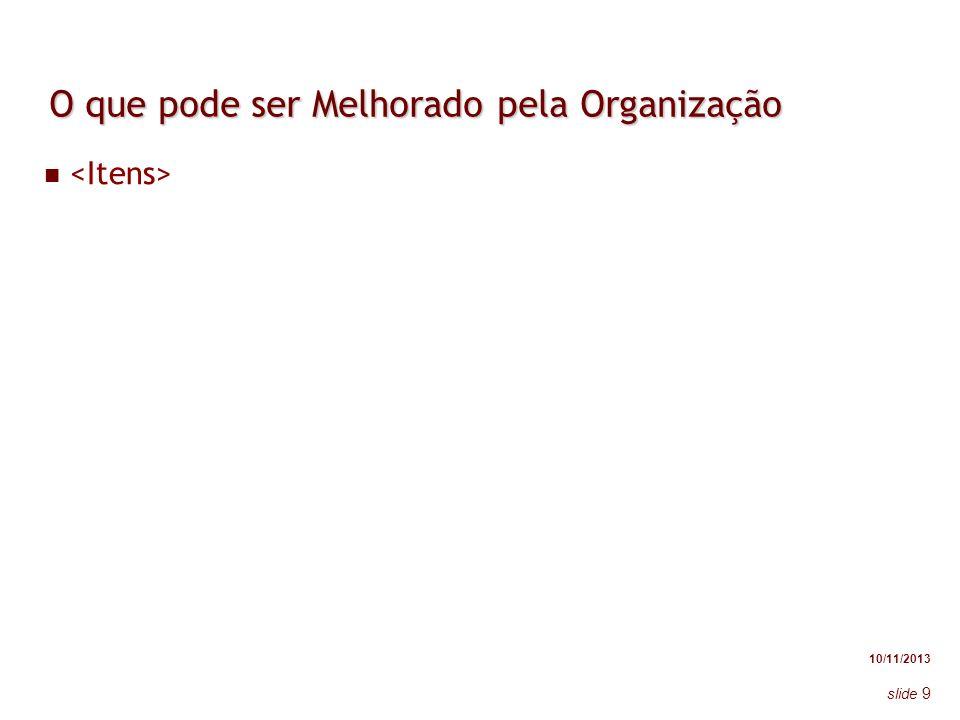 10/11/2013 slide 9 O que pode ser Melhorado pela Organização