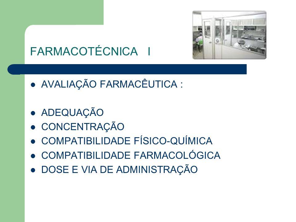 FARMACOTÉCNICA I AVALIAÇÃO FARMACÊUTICA : ADEQUAÇÃO CONCENTRAÇÃO COMPATIBILIDADE FÍSICO-QUÍMICA COMPATIBILIDADE FARMACOLÓGICA DOSE E VIA DE ADMINISTRA