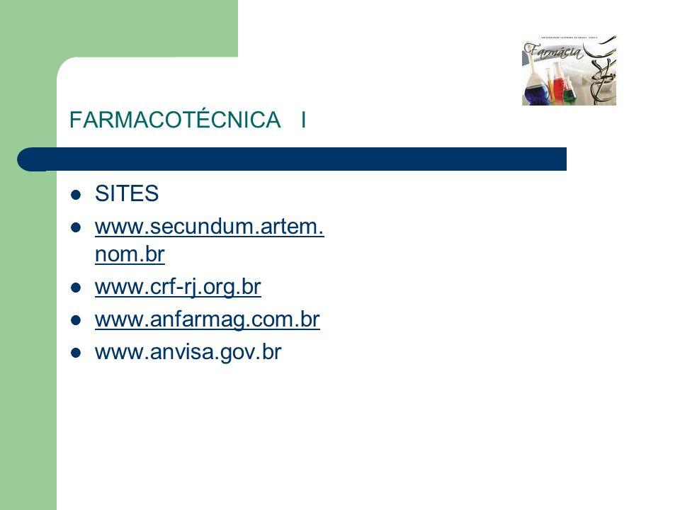 FARMACOTÉCNICA I SITES www.secundum.artem. nom.br www.secundum.artem. nom.br www.crf-rj.org.br www.anfarmag.com.br www.anvisa.gov.br