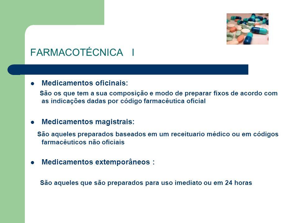 FARMACOTÉCNICA I Medicamentos oficinais: São os que tem a sua composição e modo de preparar fixos de acordo com as indicações dadas por código farmacê