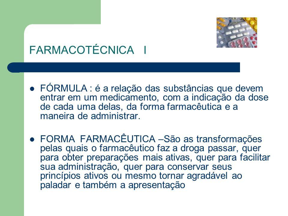 FARMACOTÉCNICA I FÓRMULA : é a relação das substâncias que devem entrar em um medicamento, com a indicação da dose de cada uma delas, da forma farmacê