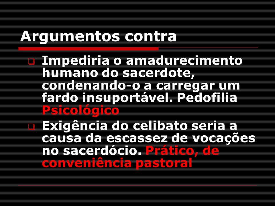 Argumentos contra Impediria o amadurecimento humano do sacerdote, condenando-o a carregar um fardo insuportável. Pedofilia Psicológico Exigência do ce