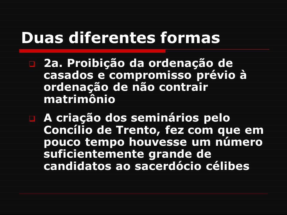 Duas diferentes formas 2a. Proibição da ordenação de casados e compromisso prévio à ordenação de não contrair matrimônio A criação dos seminários pelo
