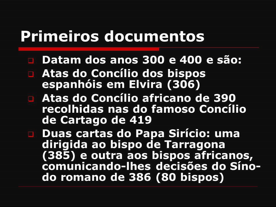 Primeiros documentos Datam dos anos 300 e 400 e são: Atas do Concílio dos bispos espanhóis em Elvira (306) Atas do Concílio africano de 390 recolhidas