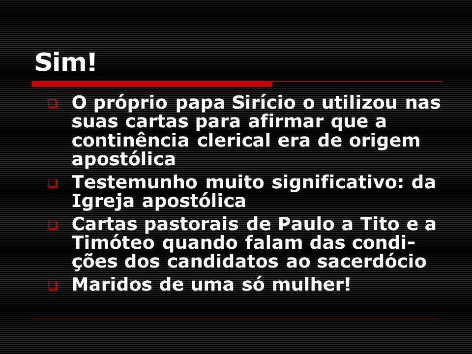 Sim! O próprio papa Sirício o utilizou nas suas cartas para afirmar que a continência clerical era de origem apostólica Testemunho muito significativo