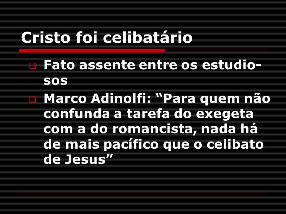 Cristo foi celibatário Fato assente entre os estudio- sos Marco Adinolfi: Para quem não confunda a tarefa do exegeta com a do romancista, nada há de m