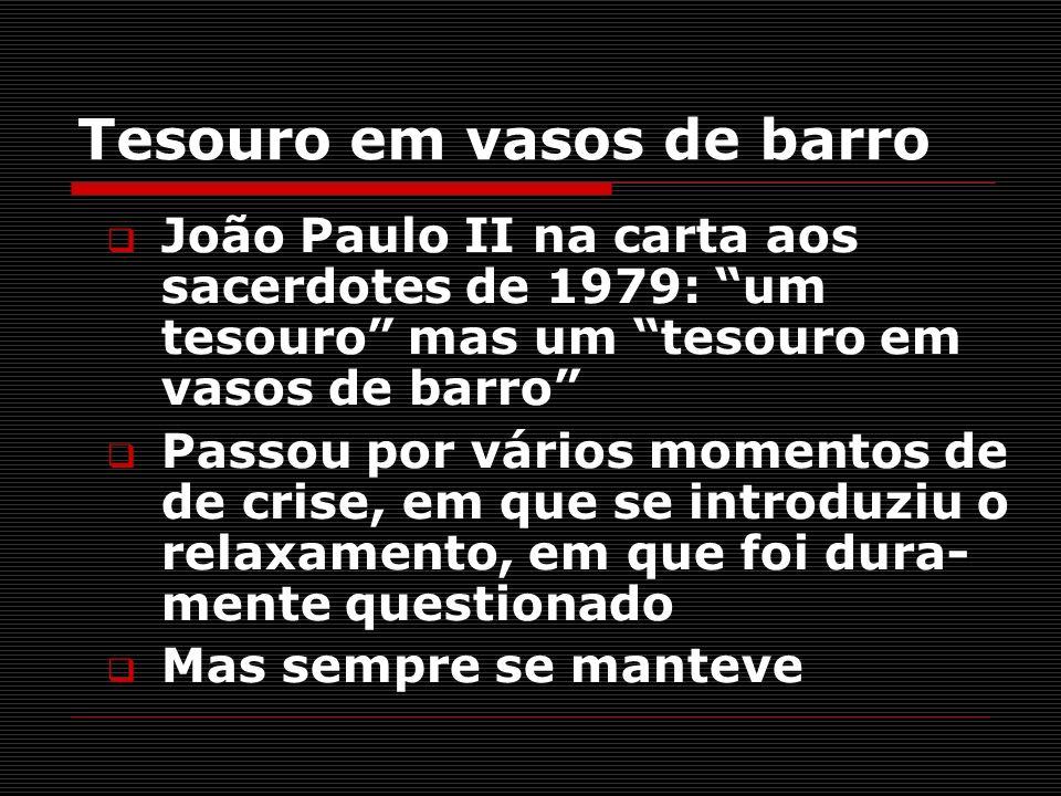 Tesouro em vasos de barro João Paulo II na carta aos sacerdotes de 1979: um tesouro mas um tesouro em vasos de barro Passou por vários momentos de de