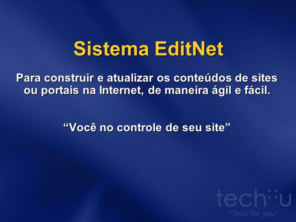 EditNet Gerenciamento de Conteúdo Dinâmico Com o EditNet é possível gerenciar não só o conteúdo estático como textos, imagens, vídeo, Flash, como criar interatividade através de enquetes, pesquisas, busca e etc.
