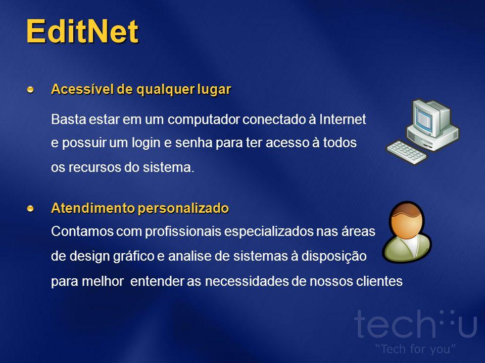 Acessível de qualquer lugar Acessível de qualquer lugar Basta estar em um computador conectado à Internet e possuir um login e senha para ter acesso à todos os recursos do sistema.