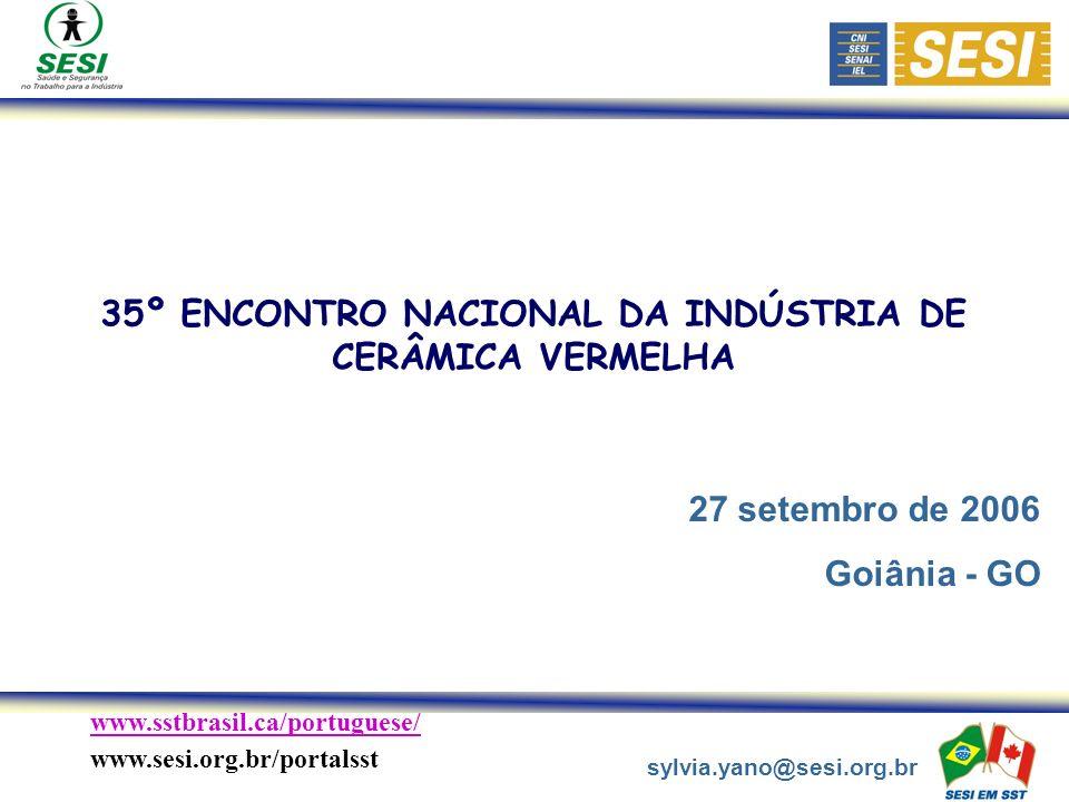 www.sstbrasil.ca/portuguese/ www.sesi.org.br/portalsst 35º ENCONTRO NACIONAL DA INDÚSTRIA DE CERÂMICA VERMELHA 27 setembro de 2006 Goiânia - GO sylvia.yano@sesi.org.br