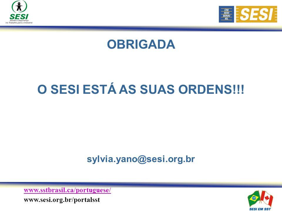 www.sstbrasil.ca/portuguese/ www.sesi.org.br/portalsst OBRIGADA O SESI ESTÁ AS SUAS ORDENS!!.