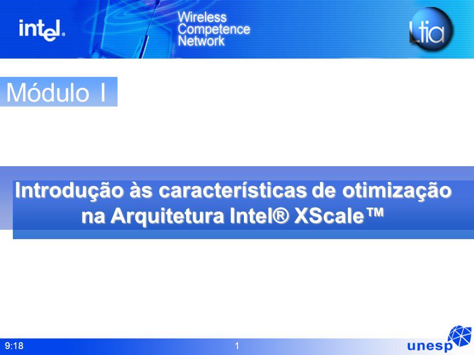 9:18 1 Introdução às características de otimização na Arquitetura Intel® XScale Módulo I
