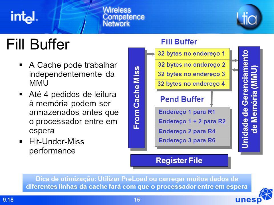 9:18 15 Fill Buffer A Cache pode trabalhar independentemente da MMU Até 4 pedidos de leitura à memória podem ser armazenados antes que o processador e
