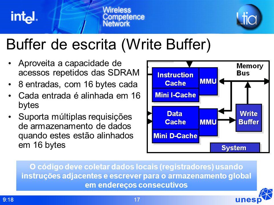 9:18 17 Buffer de escrita (Write Buffer) Aproveita a capacidade de acessos repetidos das SDRAM 8 entradas, com 16 bytes cada Cada entrada é alinhada e