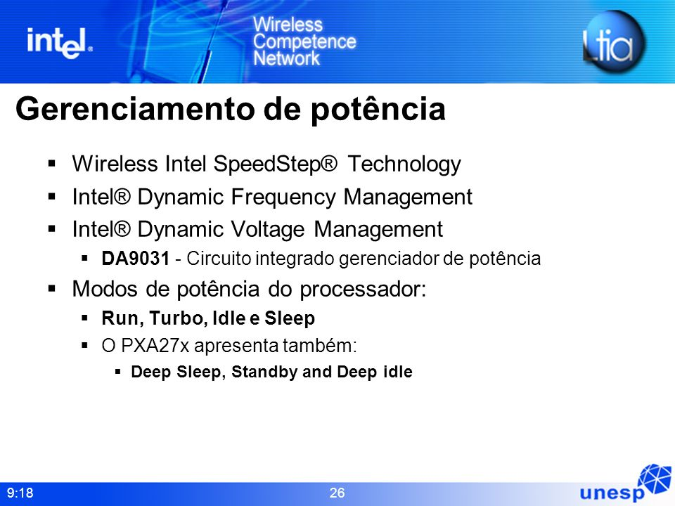 9:18 26 Gerenciamento de potência Wireless Intel SpeedStep® Technology Intel® Dynamic Frequency Management Intel® Dynamic Voltage Management DA9031 -