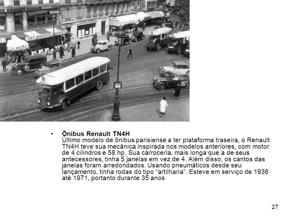 27 Ônibus Renault TN4H Último modelo de ônibus parisiense a ter plataforma traseira, o Renault TN4H teve sua mecânica inspirada nos modelos anteriores