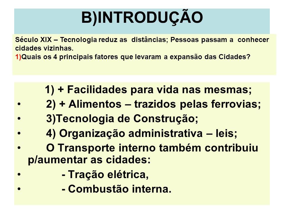 3 B)INTRODUÇÃO 1) + Facilidades para vida nas mesmas; 2) + Alimentos – trazidos pelas ferrovias; 3)Tecnologia de Construção; 4) Organização administra