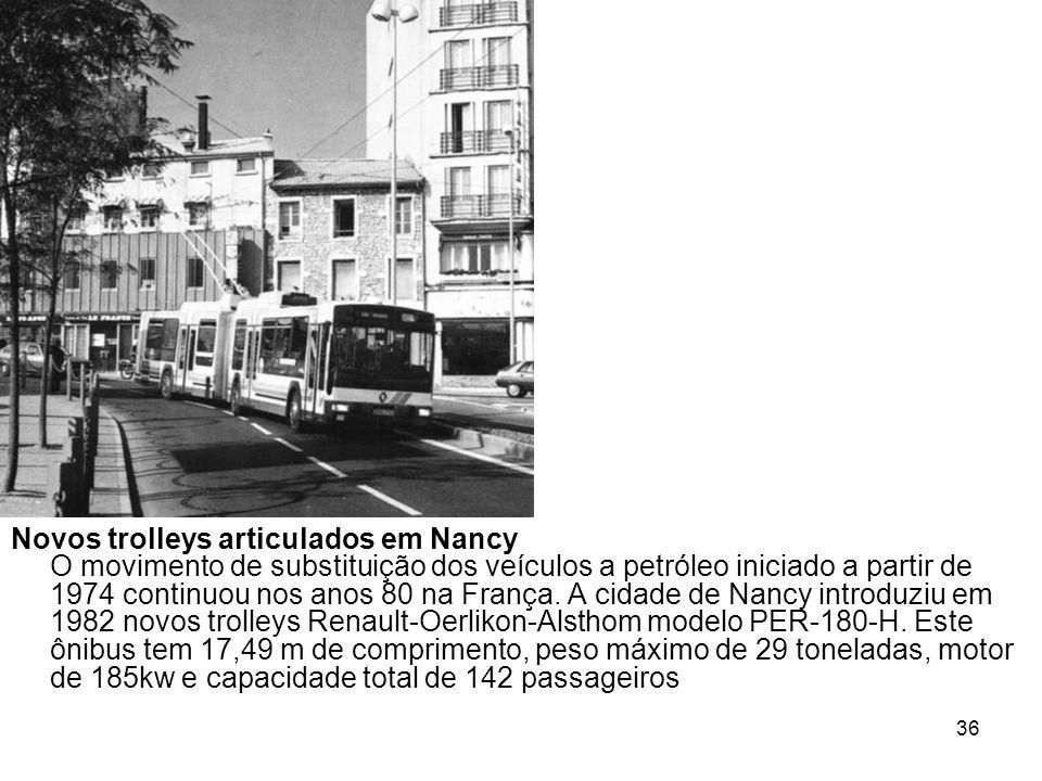 36 Novos trolleys articulados em Nancy O movimento de substituição dos veículos a petróleo iniciado a partir de 1974 continuou nos anos 80 na França.