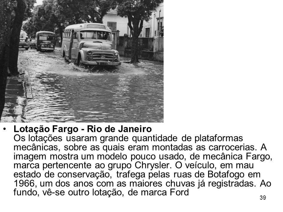 39 Lotação Fargo - Rio de Janeiro Os lotações usaram grande quantidade de plataformas mecânicas, sobre as quais eram montadas as carrocerias. A imagem