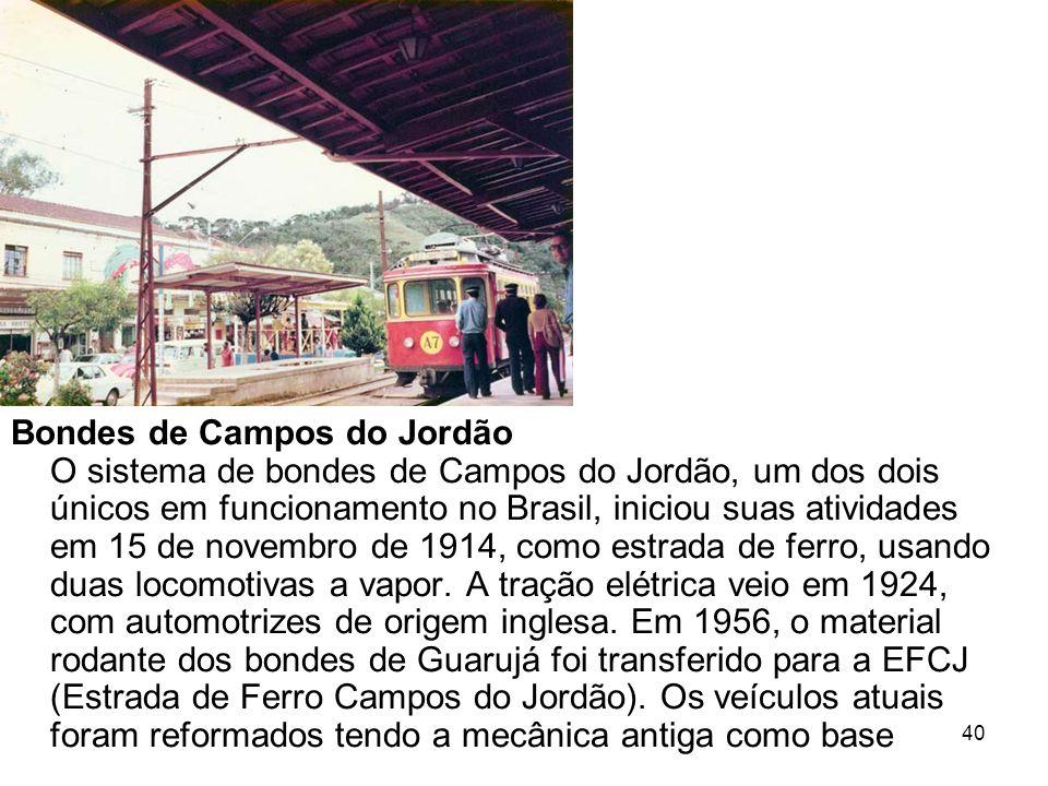 40 Bondes de Campos do Jordão O sistema de bondes de Campos do Jordão, um dos dois únicos em funcionamento no Brasil, iniciou suas atividades em 15 de